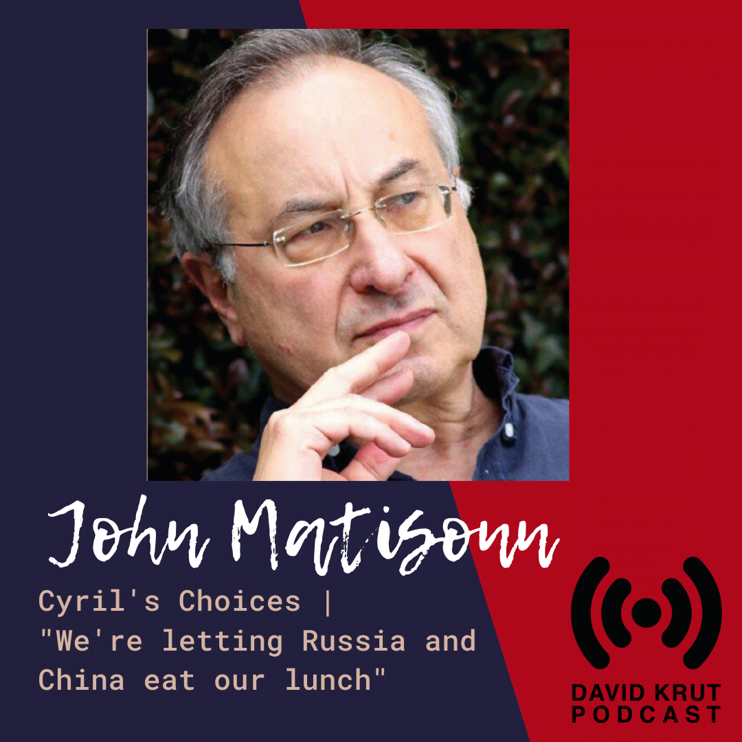 "John Matisonn | Cyril's Choices | ""We're letting Russia and China eat our lunch!"""